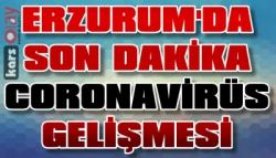 Erzurum'da Son Dakika Coronavirüs Gelişmesi!