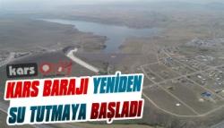 Kars Barajı Yeniden Su Tutmaya Başladı