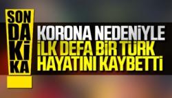 Korona Nedeniyle İlk Defa Bir Türk Hayatını Kaybetti